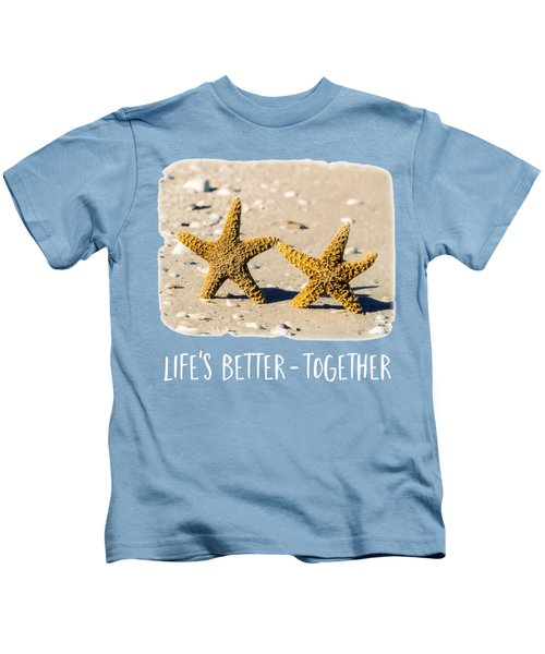 Life Is Better Together Tee Version Kids T-Shirt