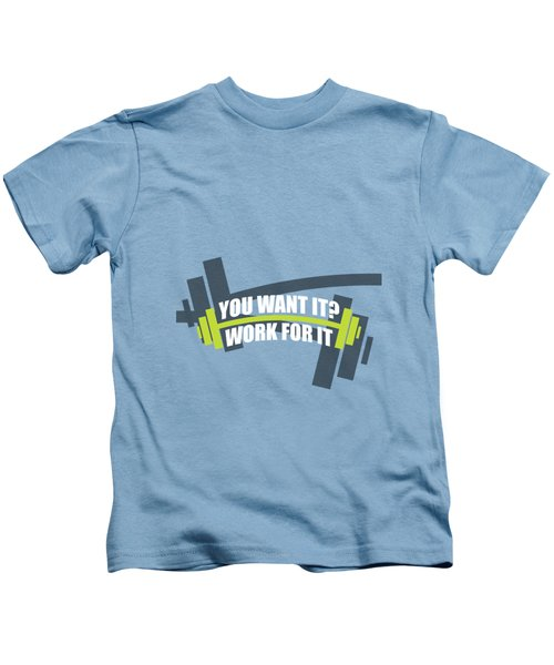 You Want It ? Work For It Gym Quotes Poster Kids T-Shirt