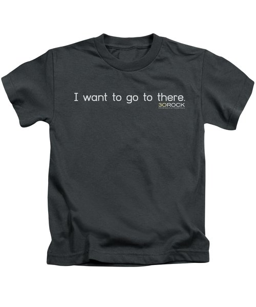 30 Rock - I Want To Go There Kids T-Shirt