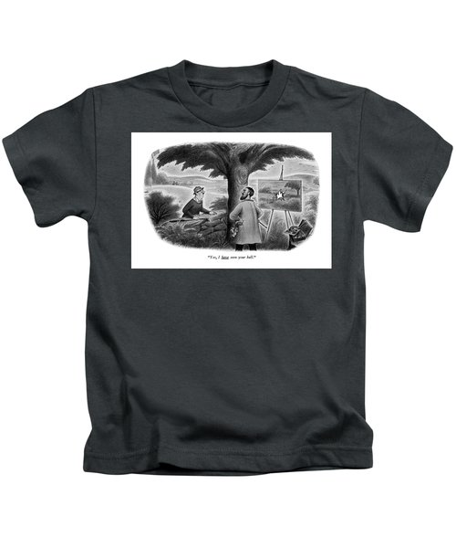 Yes, I Have Seen Your Ball Kids T-Shirt