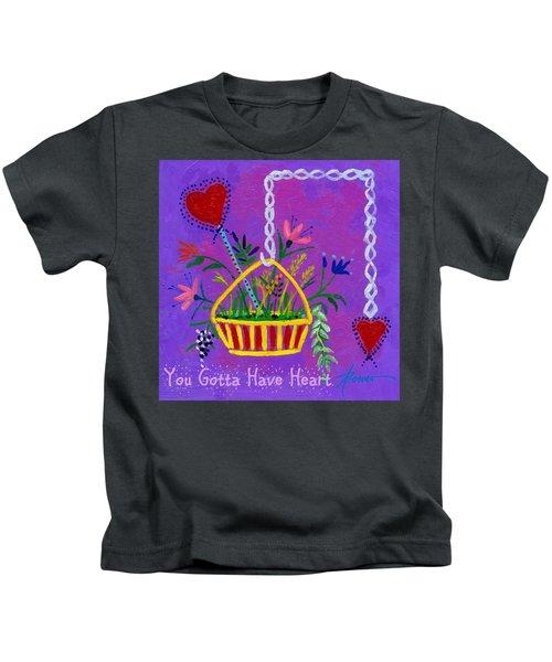 You Gotta Have Heart  Kids T-Shirt