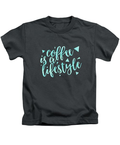 Text Art Coffee Is A Lifestyle Kids T-Shirt