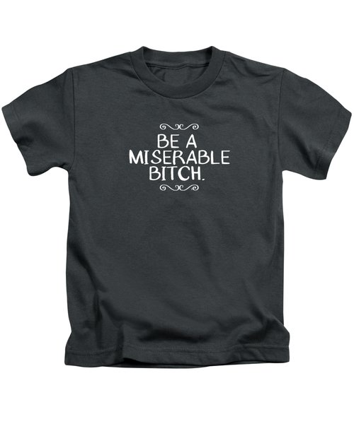 Be Miserable- Art By Linda Woods Kids T-Shirt