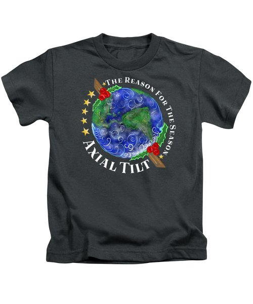 Axial Tilt The Reason For The Holiday Season Kids T-Shirt