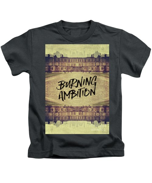 Burning Ambition Fontainebleau Chateau France Architecture Kids T-Shirt