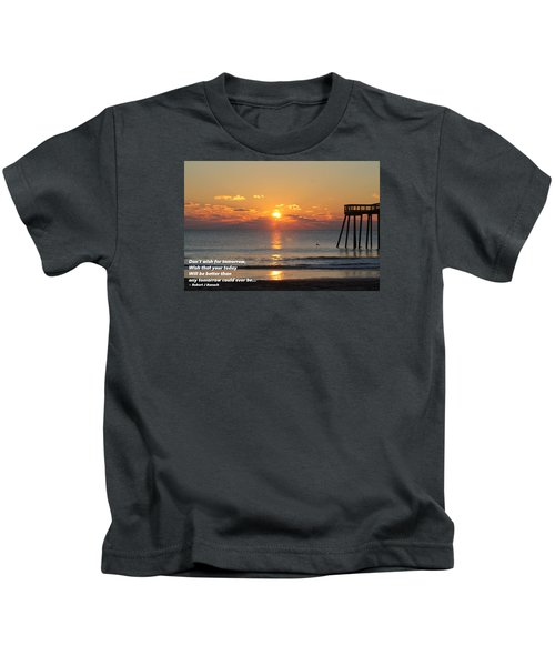 Don't Wish For Tomorrow... Kids T-Shirt