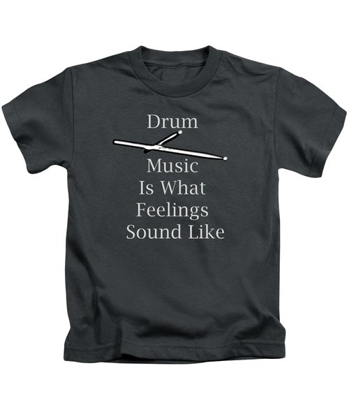 Drum Is What Feelings Sound Like 5579.02 Kids T-Shirt by M K  Miller