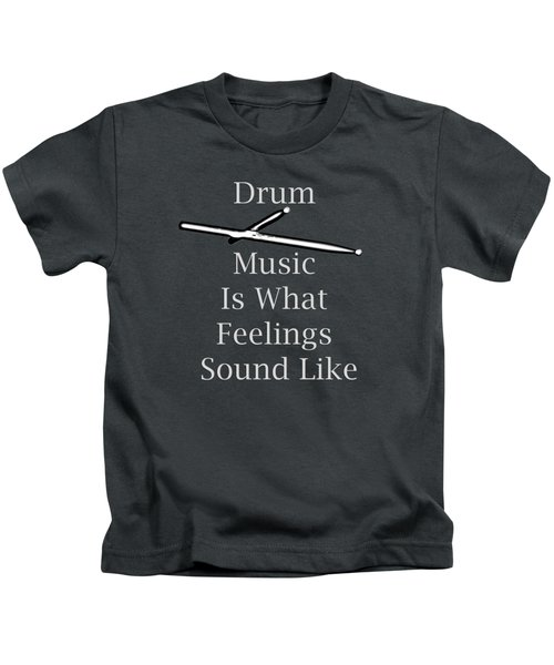 Drum Is What Feelings Sound Like 5579.02 Kids T-Shirt