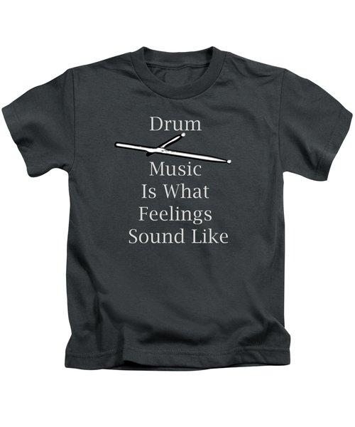 Drum Is What Feelings Sound Like 5579.02 Kids T-Shirt