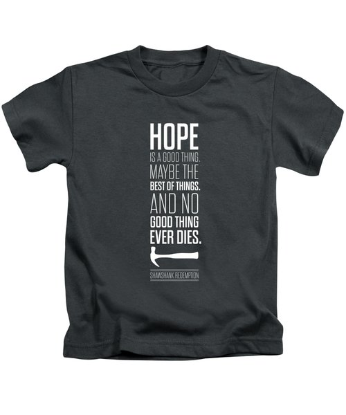 Hope Is A Good Thing Maybe The Best Of Things Inspirational Quotes Poster Kids T-Shirt by Lab No 4 - The Quotography Department