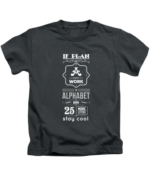 If Plan A Doesnot Work The Alphabet Has 25 More Letters Stay Cool Inspirational Quotes Poster Kids T-Shirt