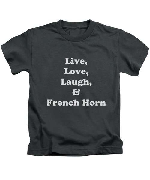 Live Love Laugh And French Horn 5600.02 Kids T-Shirt