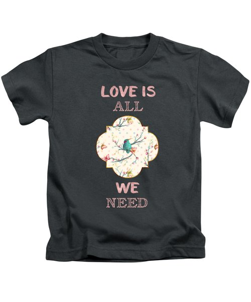 Love Is All We Need Typography Hummingbird And Butterflies Kids T-Shirt