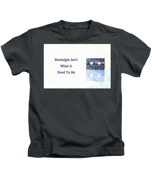 Nostalgia Isnt What It Used To Be Kids T-Shirt