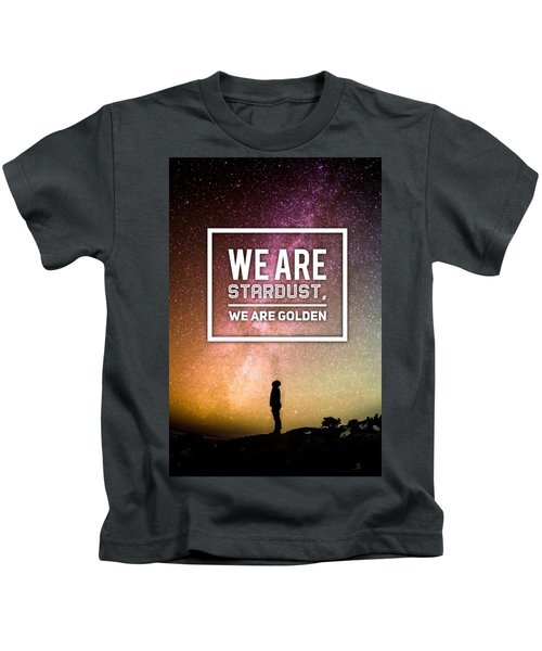 We Are Stardust, We Are Golden Kids T-Shirt