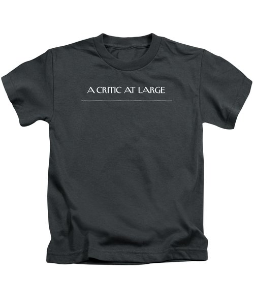 A Critic At Large Kids T-Shirt