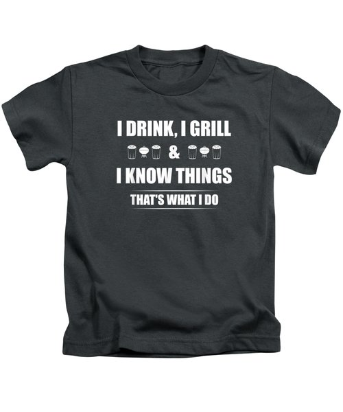 I Drink, I Grill And I Know Things T-shirt Funny Bbq Shirt Kids T-Shirt