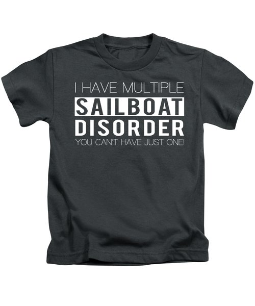 I Have Multiple Sailboat Disorder You Can't Have Just One Kids T-Shirt