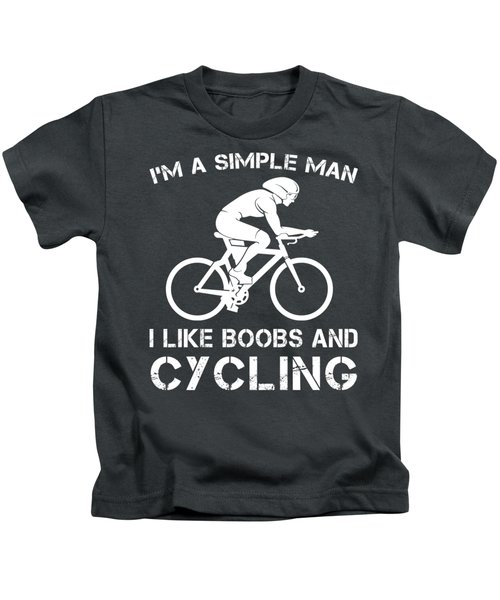 I'm A Simple Man I Like Cycling And Boobs T-shirt Kids T-Shirt