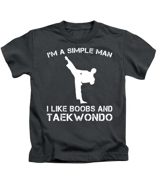 I'm A Simple Man I Like Taekwondo And Boobs T-shirt Kids T-Shirt