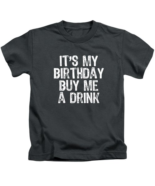 It's My Birthday Buy Me A Drink T-shirt Kids T-Shirt