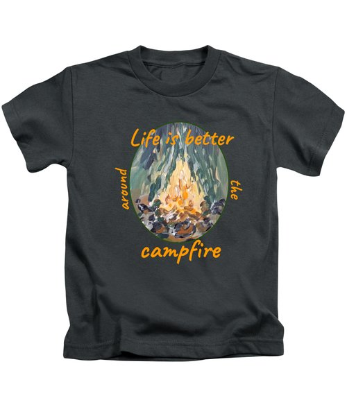 Life Is Better Around The Campfire Kids T-Shirt