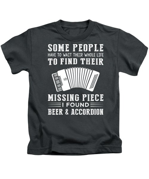 Some People Find Their Missing Piece I Found Accordion And Beer Kids T-Shirt