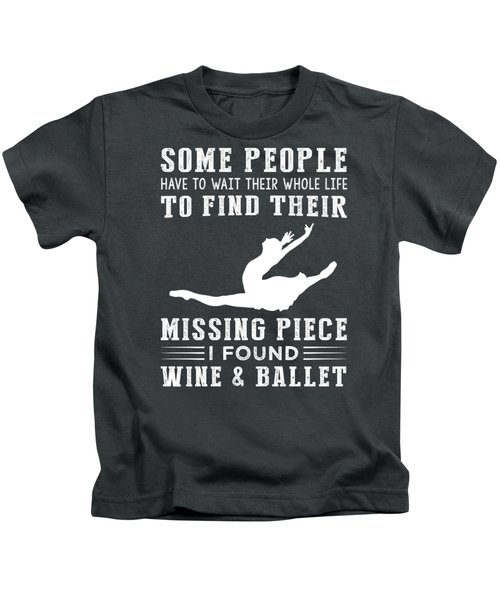 Some People Find Their Missing Piece I Found Ballet And Beer Kids T-Shirt