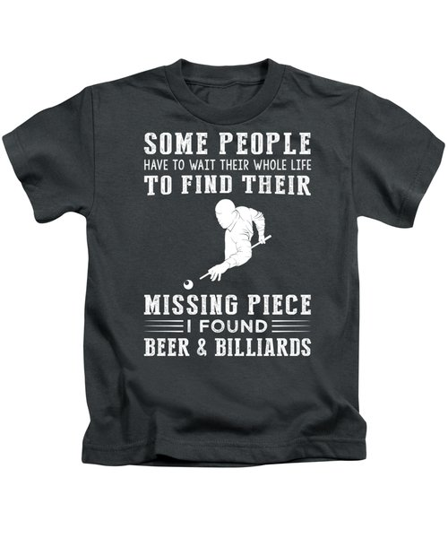 Some People Find Their Missing Piece I Found Billiard And Beer Kids T-Shirt