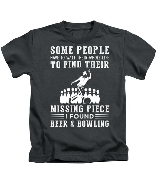 Some People Find Their Missing Piece I Found Bowling And Beer Kids T-Shirt