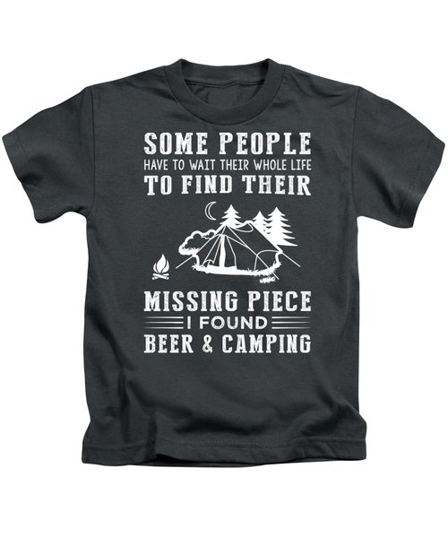 Some People Find Their Missing Piece I Found Camping And Beer Kids T-Shirt