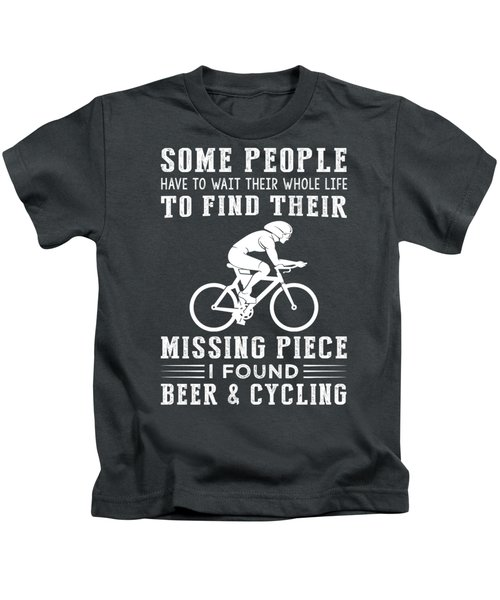 Some People Find Their Missing Piece I Found Cycling And Beer Kids T-Shirt