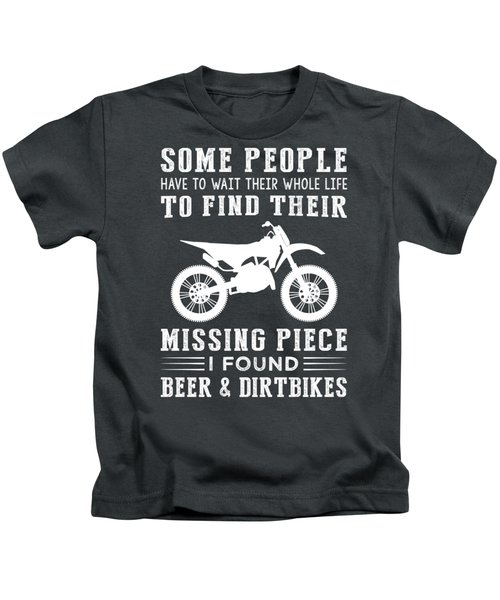 Some People Find Their Missing Piece I Found Dirtbike And Beer Kids T-Shirt