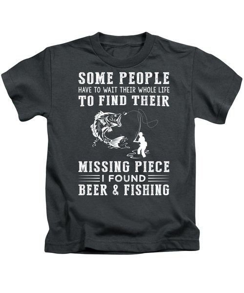Some People Find Their Missing Piece I Found Fishing And Beer Kids T-Shirt