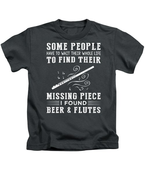 Some People Find Their Missing Piece I Found Flute And Beer Kids T-Shirt