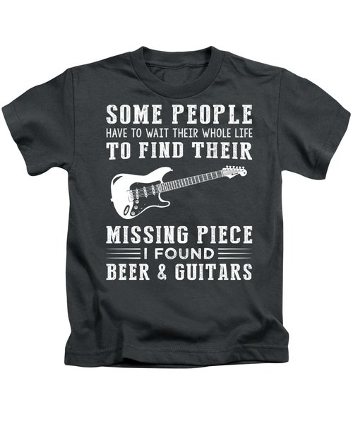 Some People Find Their Missing Piece I Found Guitar And Beer Kids T-Shirt