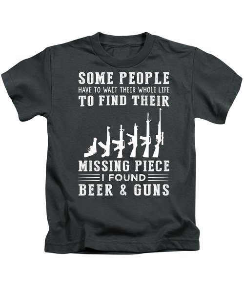 Some People Find Their Missing Piece I Found Gun And Beer Kids T-Shirt