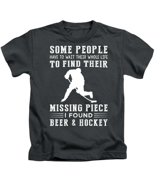 Some People Find Their Missing Piece I Found Hockey And Beer Kids T-Shirt