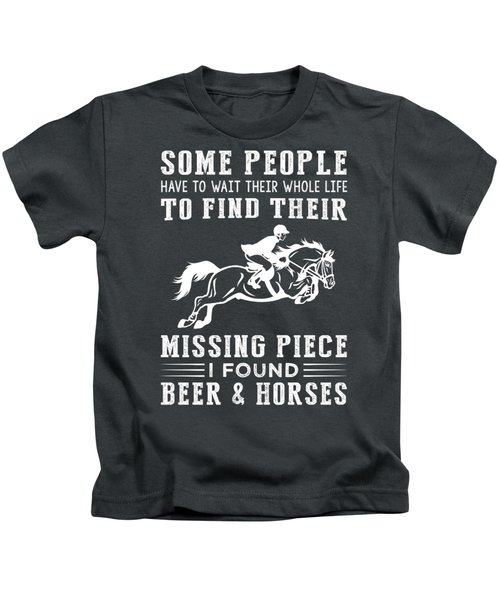 Some People Find Their Missing Piece I Found Horse And Beer Kids T-Shirt