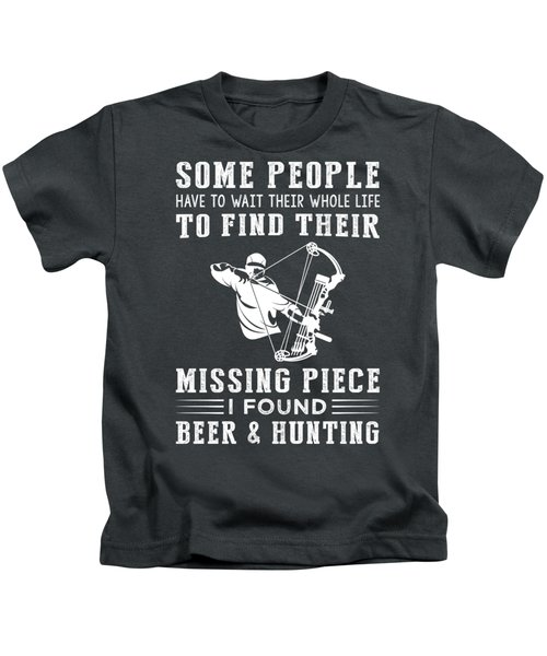 Some People Find Their Missing Piece I Found Hunting And Beer Kids T-Shirt