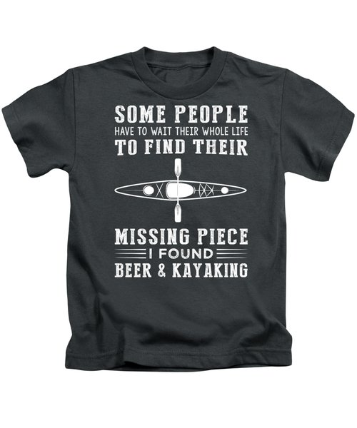 Some People Find Their Missing Piece I Found Kayaking And Beer Kids T-Shirt