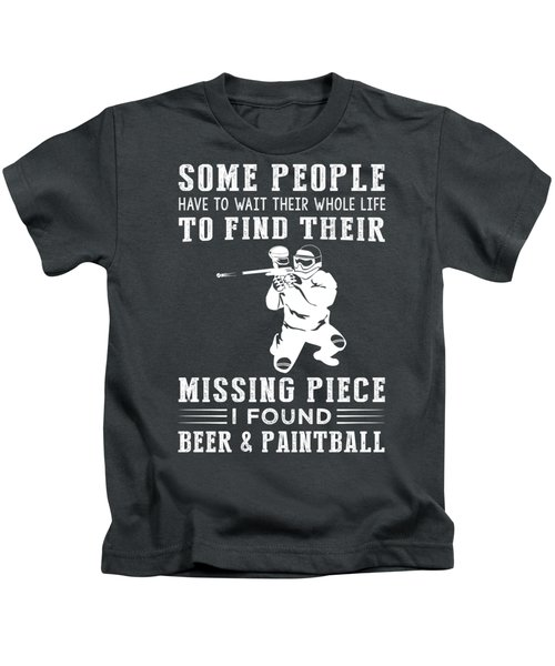 Some People Find Their Missing Piece I Found Paintball And Beer Kids T-Shirt