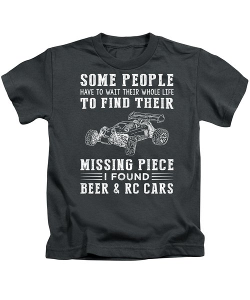Some People Find Their Missing Piece I Found Rc-car And Beer Kids T-Shirt