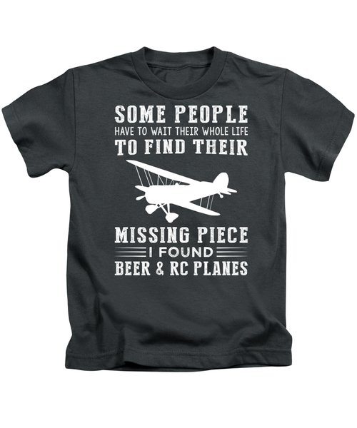Some People Find Their Missing Piece I Found Rc-plane And Beer Kids T-Shirt