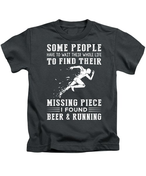 Some People Find Their Missing Piece I Found Running And Beer Kids T-Shirt