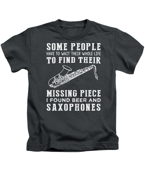 Some People Find Their Missing Piece I Found Saxophone And Beer Kids T-Shirt
