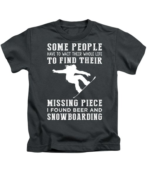 Some People Find Their Missing Piece I Found Snowboarding And Beer Kids T-Shirt