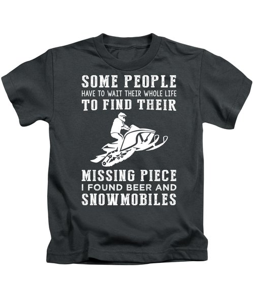 Some People Find Their Missing Piece I Found Snowmobile And Beer Kids T-Shirt