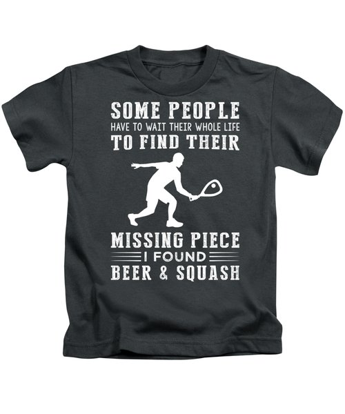 Some People Find Their Missing Piece I Found Squash And Beer Kids T-Shirt