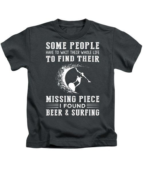 Some People Find Their Missing Piece I Found Surfing And Beer Kids T-Shirt